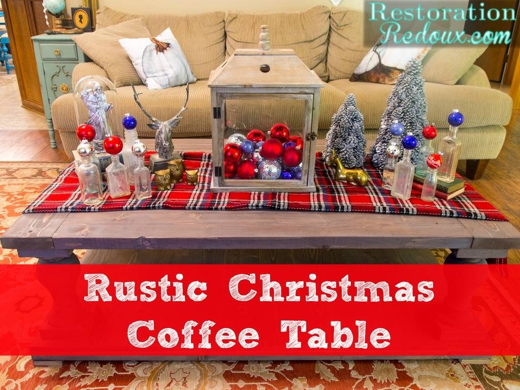 Rustic Christmas Coffee Table - Restoration Redoux in Rustic Christmas Coffee Table Decors (Image 23 of 30)