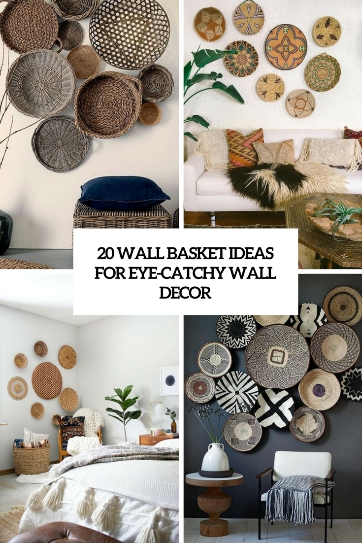 20 Wall Basket Ideas For Eye Catchy Wall Décor – Shelterness Inside Woven Basket Wall Art (Gallery 1 of 20)