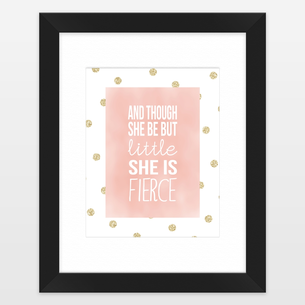 And Though She Be But Little She Is Fierce Framed Art Print Within Though She Be But Little She Is Fierce Wall Art (View 2 of 20)
