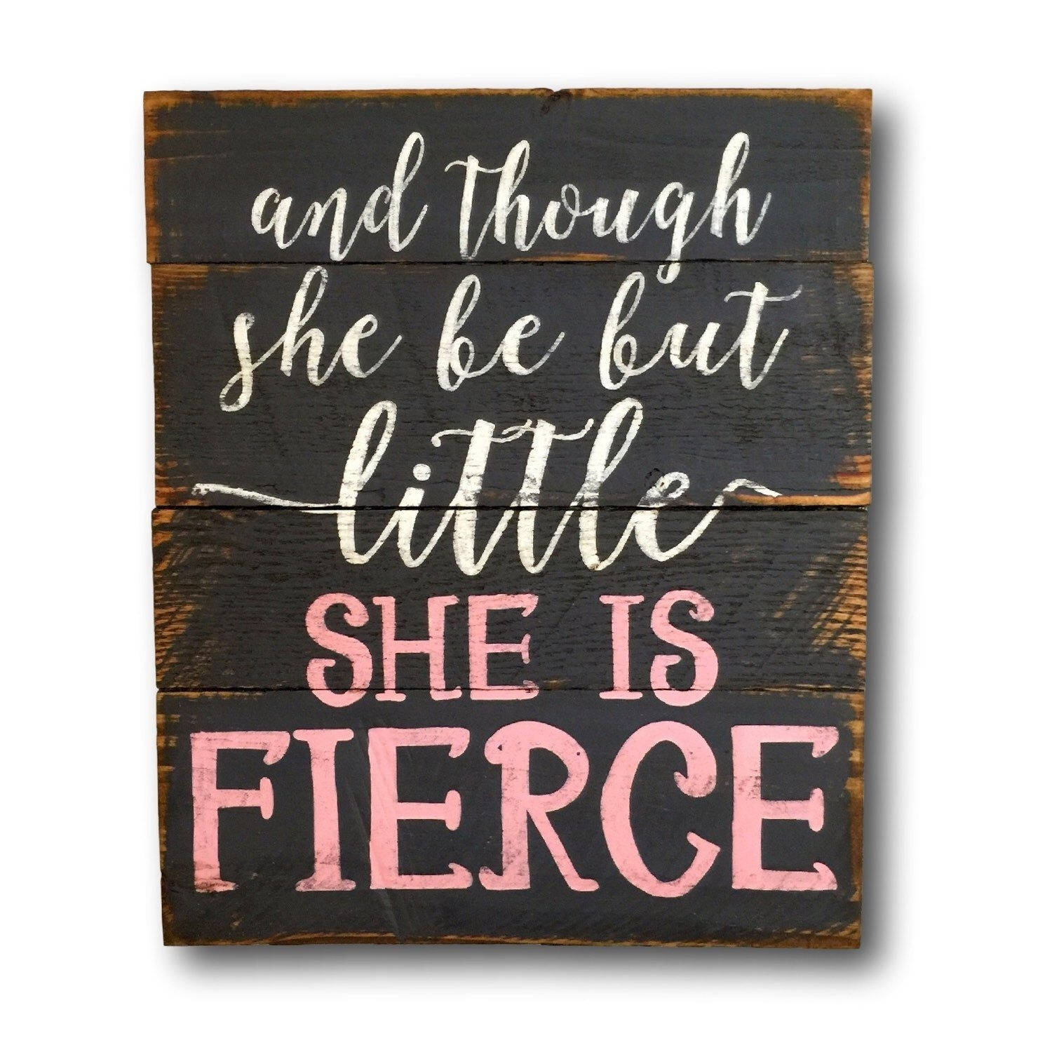 And Though She Be But Little She Is Fierce Wood Sign Nursery Wall Regarding Though She Be But Little She Is Fierce Wall Art (View 8 of 20)