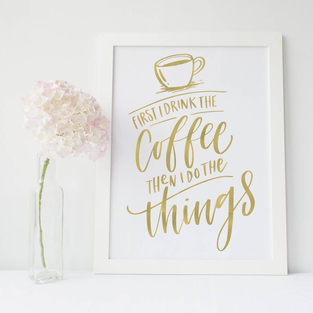 First I Drink The Coffee' Foil Print Wall Artprints279 with Coffee Wall Art (Image 15 of 20)