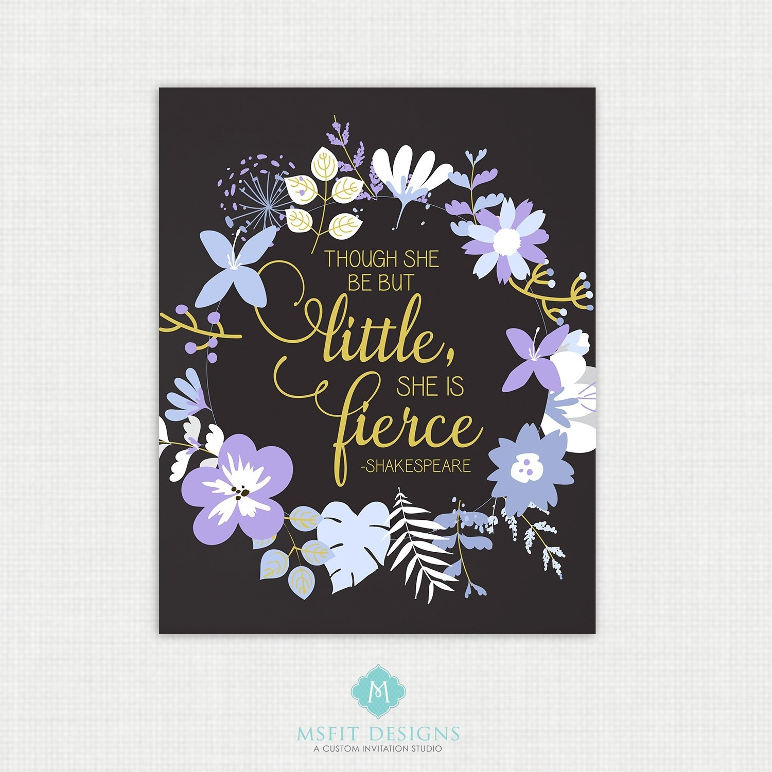 Printable Quote Though She Be But Little She Is Fierce, Wall Art Within Though She Be But Little She Is Fierce Wall Art (Photo 6 of 20)