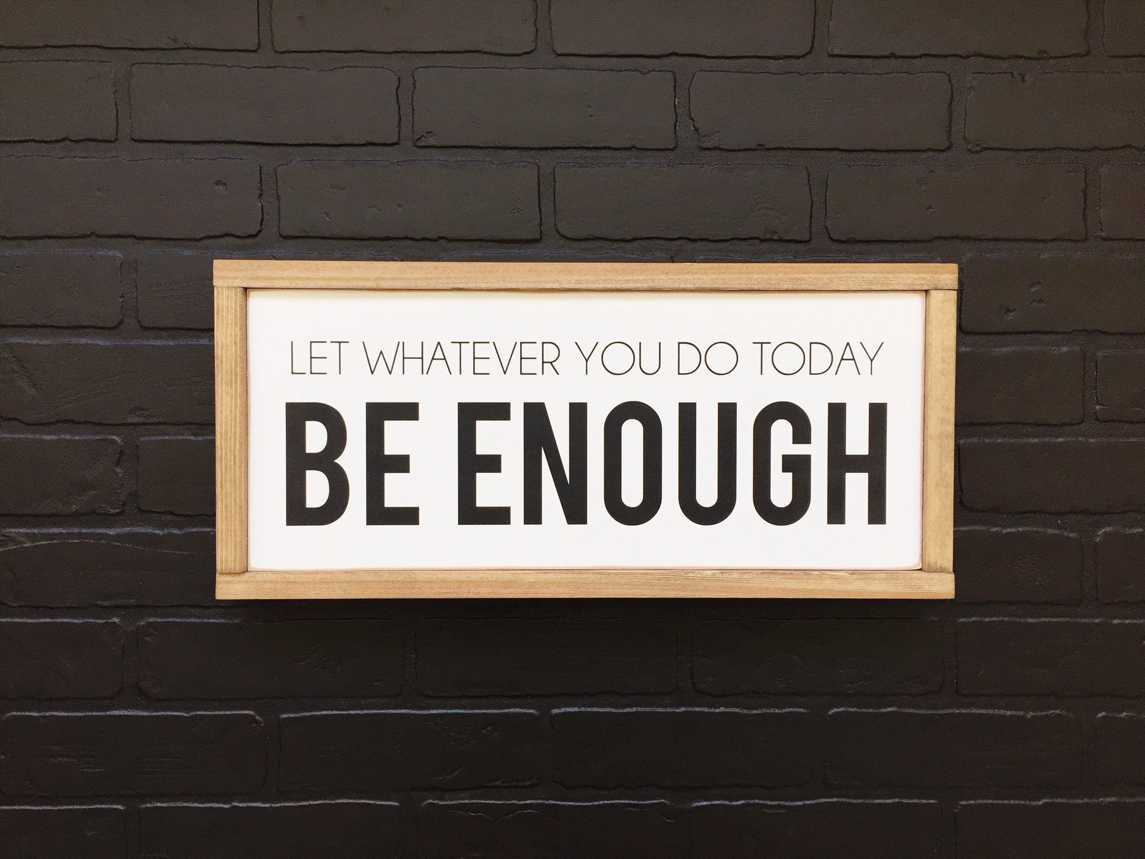 "Let Whatever You Do Today Be Enough Sign | 9"" X 21"" 