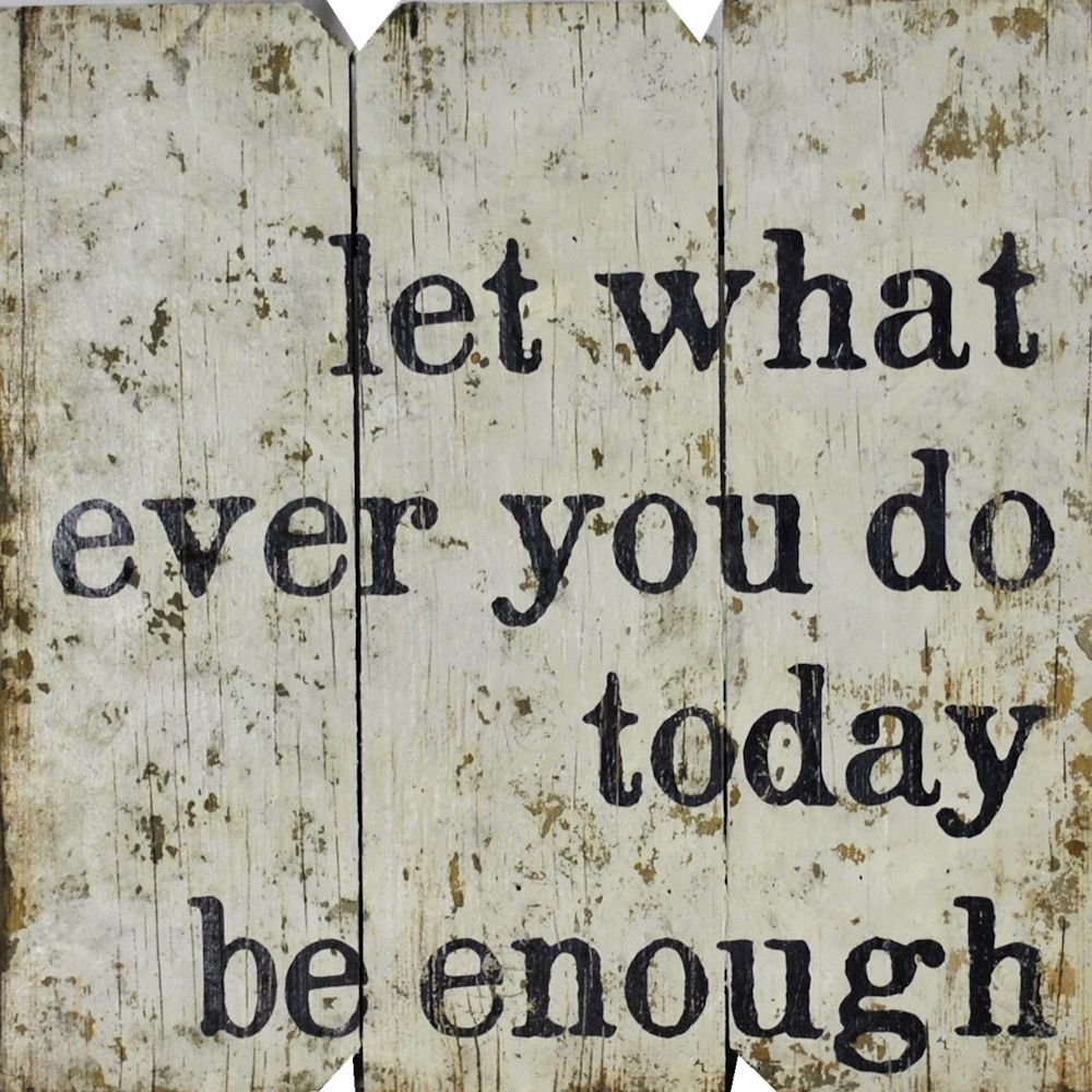 Let Whatever You Do Today Be Enough Wood Wall Décor inside Let Whatever You Do Today Be Enough Wood Wall Decor (Image 16 of 30)